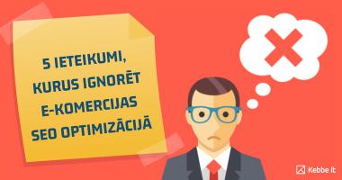 5 ieteikumi, kurus ignorēt e-komercijas SEO optimizācijā