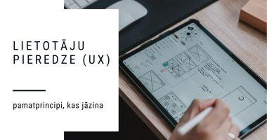Lietotāju pieredzes (ux - user experience_ pamatprincipi, kas jāzina ikvienam!
