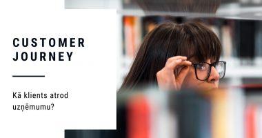 Customer journey jeb klienta ceļojums - kā klients atrod uzņēmumu? Par to šajā blogā!