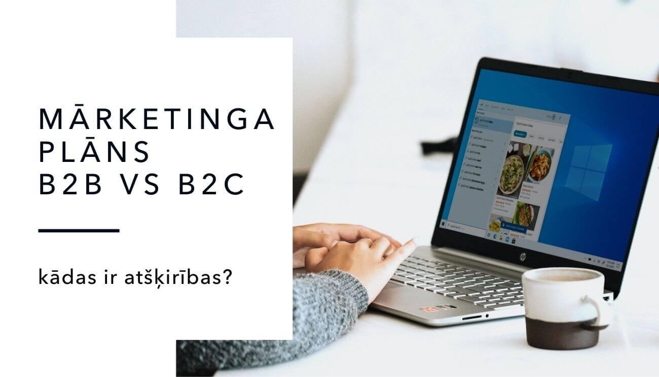 B2B vs B2C mārketinga plāns - kāda starp tiem ir atšķirība?