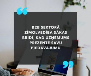 B2B sektorā zīmolvedība sākas pie piedāvājuma prezentēšanas uzņēmumam